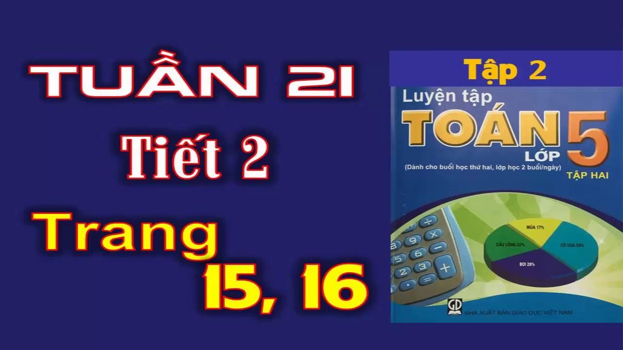 Luyện Tập Toán 5 Tập 2 Trang 15+16 - Tuần 21 Tiết 2