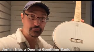 Jerfish and a Deering Goodtime Banjo first day