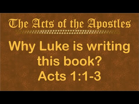 Acts 1:1-3 - Why Luke Wrote Acts
