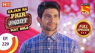 Sajan Re Phir Jhoot Mat Bolo - Ep 229 - Full Episode - 12th April, 2018