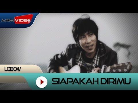 Lobow - Siapakah Dirimu | Official Video