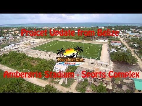 Ambergris Stadium Sports Complex in HD - Project Update - San Pedro - Belize