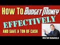 How To Budget Money Effectively [AND Save a TON of Cash]