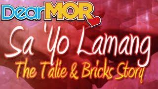 "Dear MOR: ""Sayo Lamang"" The Talie & Bricks Story 02-18-16"