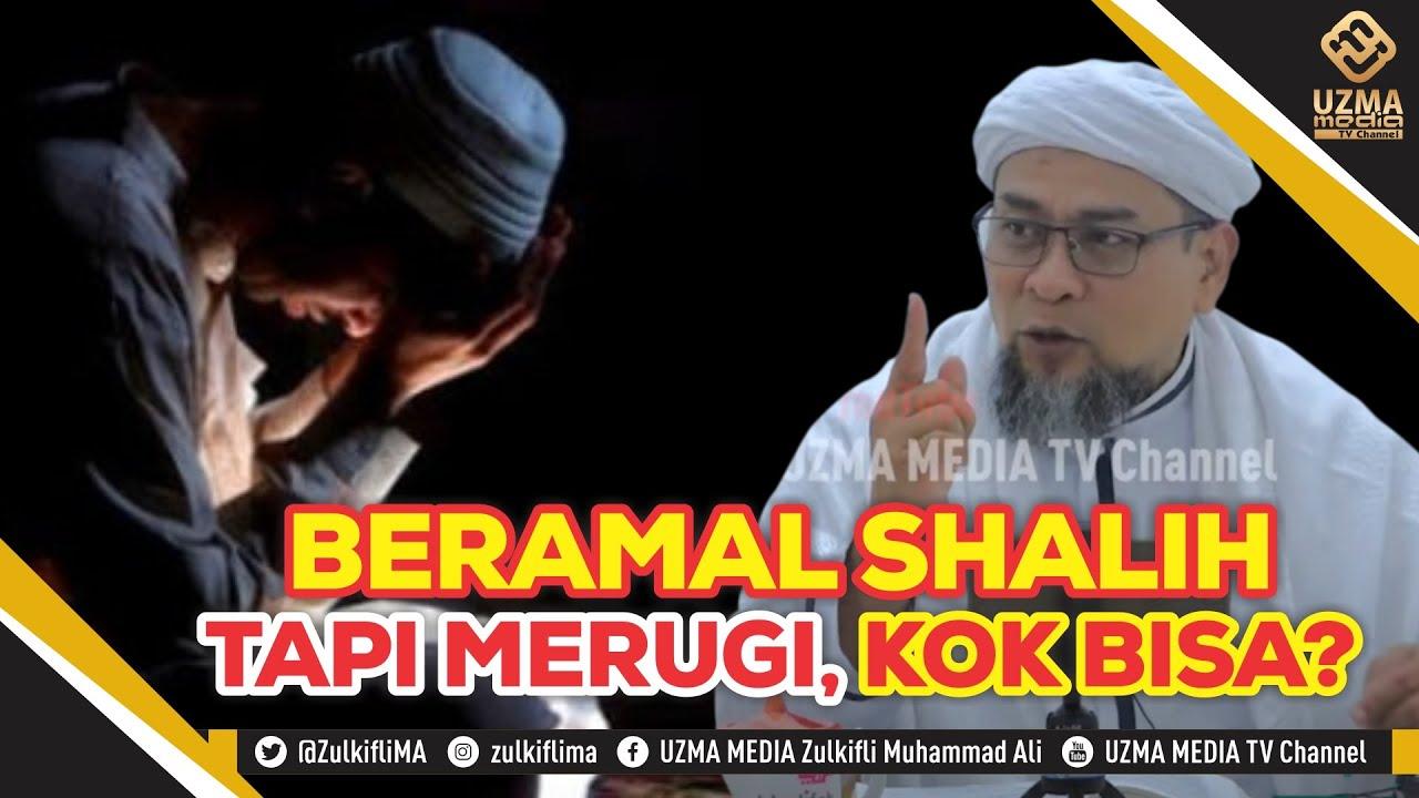Download BERAMAL SHALIH TAPI MERUGI, KOK BISA? | UST. ZULKIFLI MUHAMMAD ALI