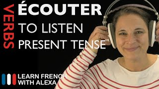 Écouter (to listen) — Present Tense (French verbs conjugated by Learn French With Alexa)