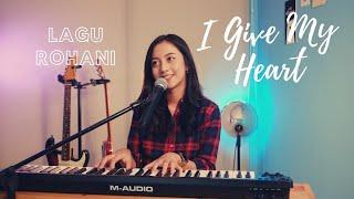 I GIVE MY HEART (LAGU ROHANI) - MICHELA THEA COVER