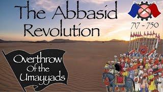 The Abbasid Revolution // Overthrow of the Umayyad Caliphate (717-750)