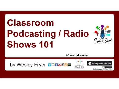 Classroom Podcasting / Radio Shows 101 (April 2018)