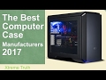 The Best Computer Case Manufacturers 2017- Computer Hardware ✔