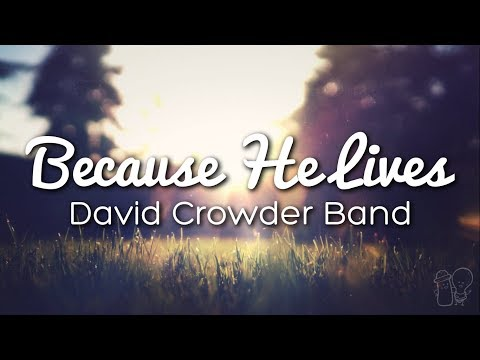 Because He Lives - David Crowder Band [Lyrics]