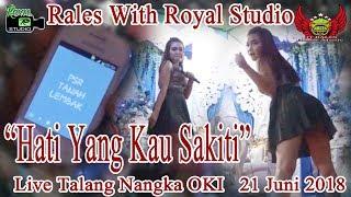 (Hati Yang Kau Sakiti) RALES Live T.Nangka P.Lampam OKI (21/06/18) Created By Royal Studio