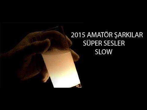 2015 Amatör Slow Parçalar ( Özenle seçilmiş aç çalsın. )