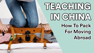 How To Pack For Moving Abroad: Teaching in China