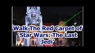 Walk The Red Carpet of 'Star Wars: The Last Jedi'