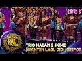 TRIO MACAN & JKT48 NYANYIIN LAGU DIDI KEMPOT - KONTES KDI EPS 7 2/9
