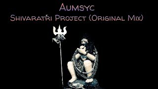 Aumsyc – Shivaratri Project (Original Mix)