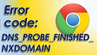 error code dns probe finished nxdomain chrome how to fix