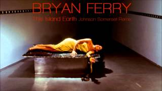 Bryan Ferry - This Island Earth (Johnson Somerset Remix)