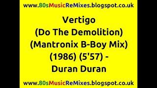 Vertigo (Do The Demolition) (Mantronix B-Boy Mix) - Duran Duran