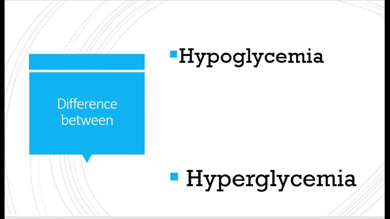What is difference between Hypoglycemia and Hyperglycemia?