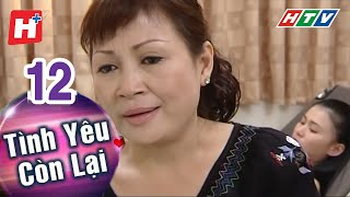 Tình Yêu Còn Lại - Tập 12 | HTV Phim Tình Cảm Việt Nam Hay Nhất 2018