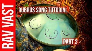 Rubrus song Tutorial. Part 2. RAV Vast Blog # 47