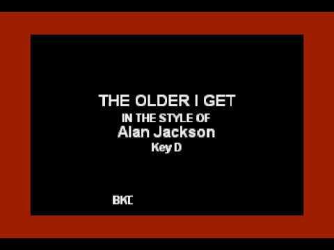 Alan Jackson The Older I Get Karaoke Version Youtube