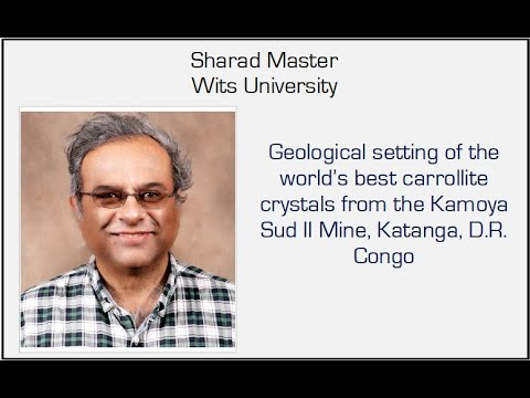Wits Geotalk - Geological Setting Of The World's Best Carrolite Crystals - Dr Sharad Master