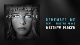"""Matthew Parker - """"Remember Me, Feat. Tristan Peace"""""""