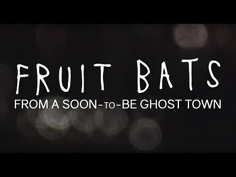 Fruit Bats – From A Soon-To-Be Ghost Town (Official Audio)