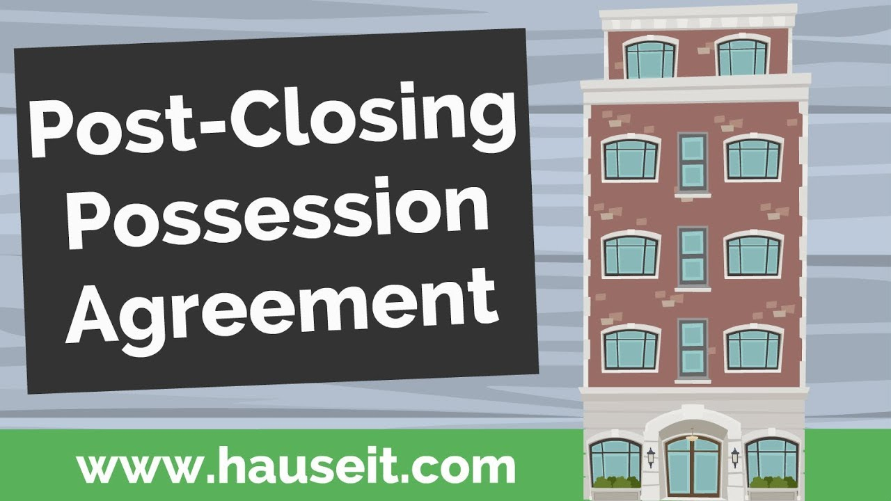 Post-Closing Possession Agreement – How Does Post-Closing Possession Work  in NYC Real Estate? (2019)