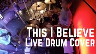 Live Drum Cover - THIS I BELIEVE - Hillsong Worship