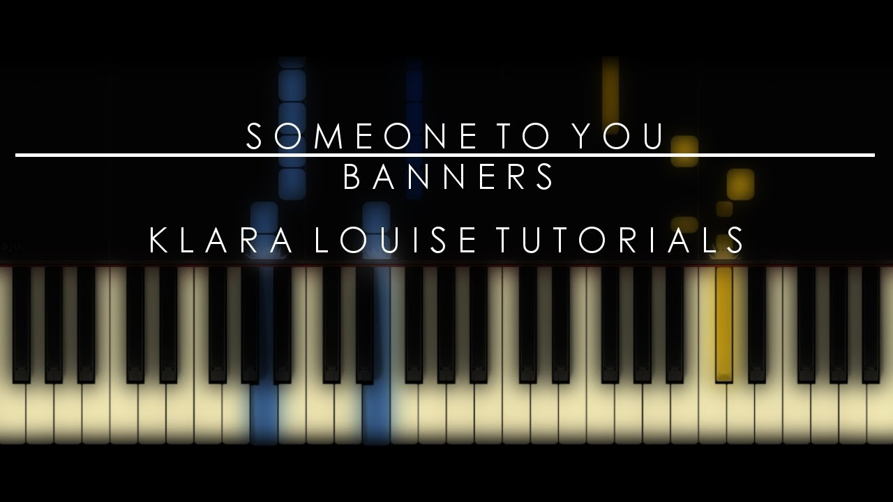 Someone To You Banners Piano Tutorial Youtube