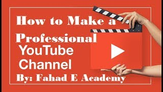 How to create / setup Professional YouTube channel 2017-18