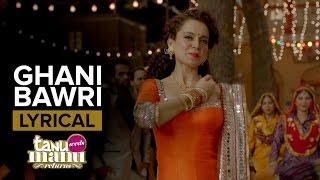ghani bawri full song with lyrics tanu weds manu returns