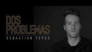 Sebastián Yepes - Dos Problemas l Video Oficial
