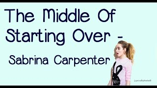 The Middle Of Starting Over (With Lyrics) - Sabrina Carpenter