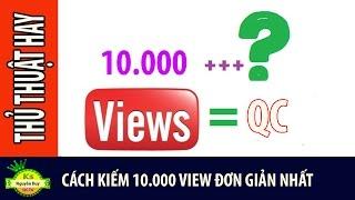 Cách kiếm 10000 view đơn giản nhất | Thủ thuật hay | Ks Nguyễn Duy Dctv