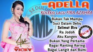 Download lagu OM ADELLA - Koleksi Lagu FIRA AZAHRA   Terbaru 2019