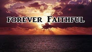 FOREVER FAITHFUL - Beautiful & Powerful Gospel Song