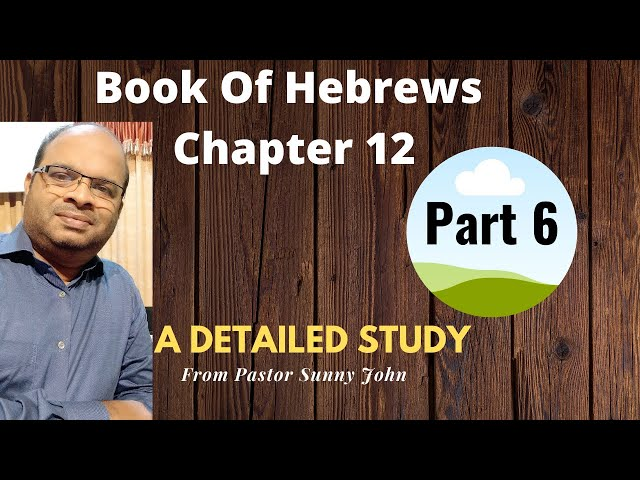Book Of Hebrews Chapter 12: A Detailed Study From Pastor Sunny John (Part 6)