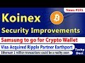 Koinex security Improvements, Samsung to go for Crypto Wallet, VIsa Acquired Earthport, ETH updates