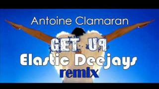 Antoine Clamaran - Get Up (ElasticDeejays Remix).wmv