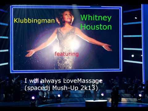 Klubbingman feat. Whitney Houston - I will always LoveMassage(spacedj mush Up 2k13)