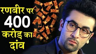 Bollywood Bets Huge Amount Of 400 Crore on Ranb...