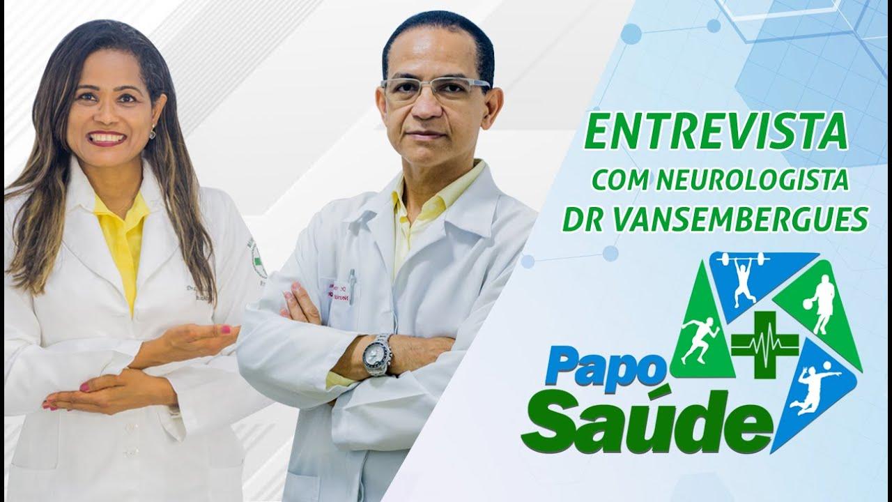 Papo Saúde: Entrevista com o Neurologista Vansembergues Alves