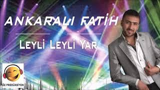 Ankaralı Fatih - Leyli Leyli Yar