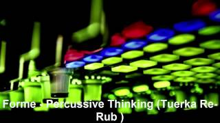 Forme - Percussive Thinking [Tuerka Re Rub]