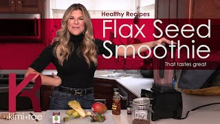 How much flaxseed should I add to my smoothie?  Healthy Eating from Kimi Rae.
